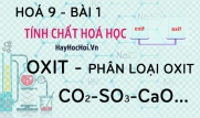 Tính chất hoá học của oxit, phân loại oxit và bài tập - hoá 9 bài 1